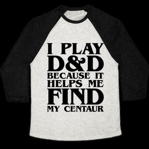 D & D Helps Me Find My Centaur Parody Baseball Tee