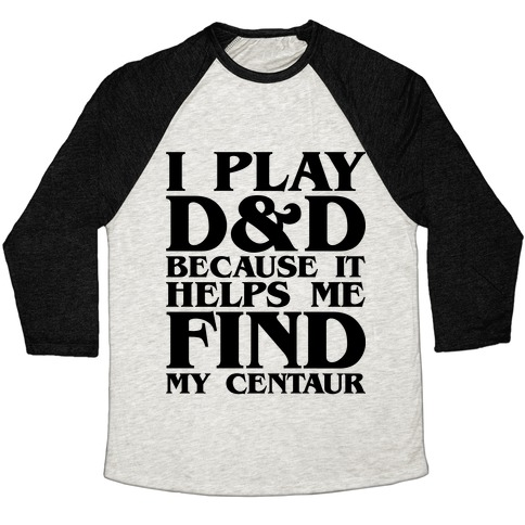 D & D Helps Me Find My Centaur Parody Baseball Tee