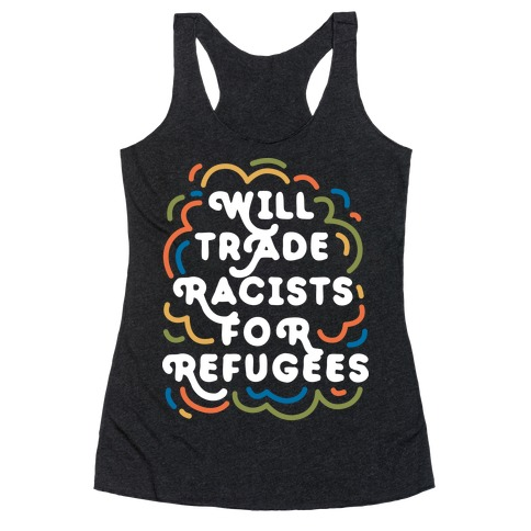Will Trade Racists For Refugees Racerback Tank Top