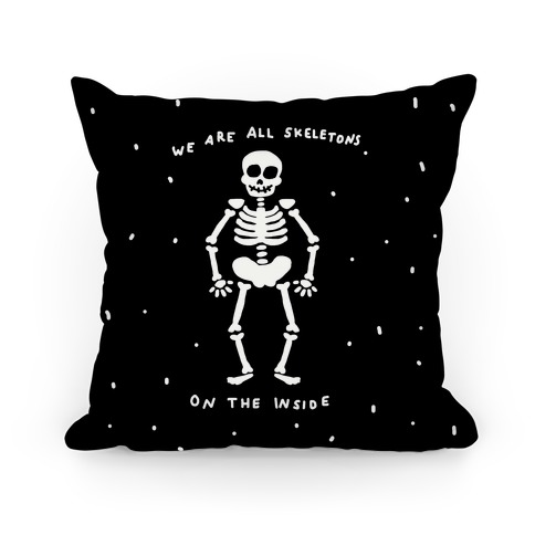 We Are All Skeletons On The Inside Pillow