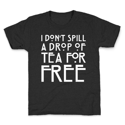 I Don't Spill A Drop of Tea For Free Parody White Print Kids T-Shirt