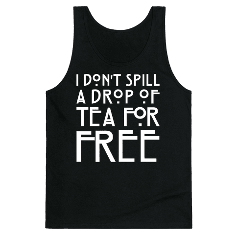 I Don't Spill A Drop of Tea For Free Parody White Print Tank Top