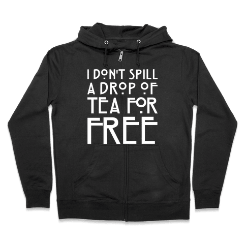 I Don't Spill A Drop of Tea For Free Parody White Print Zip Hoodie