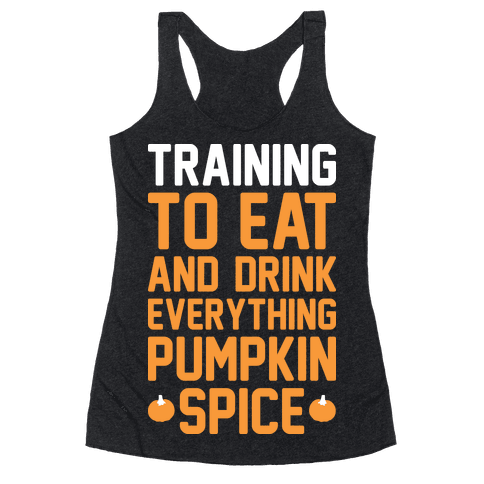 Training To Eat And Drink Everything Pumpkin Spice Racerback Tank Top