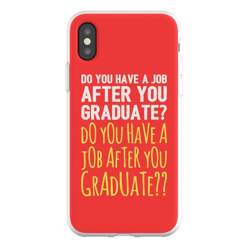 Do You Have A Job After You Graduate Phone Flexi-Case