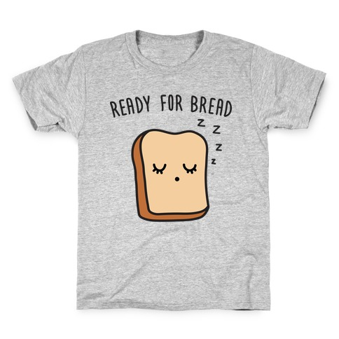 Ready For Bread Kids T-Shirt