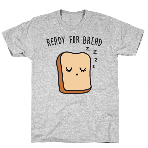 Ready For Bread Mens/Unisex T-Shirt