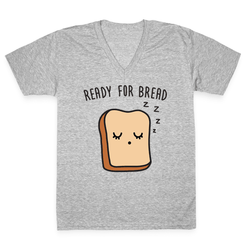 Ready For Bread V-Neck Tee Shirt
