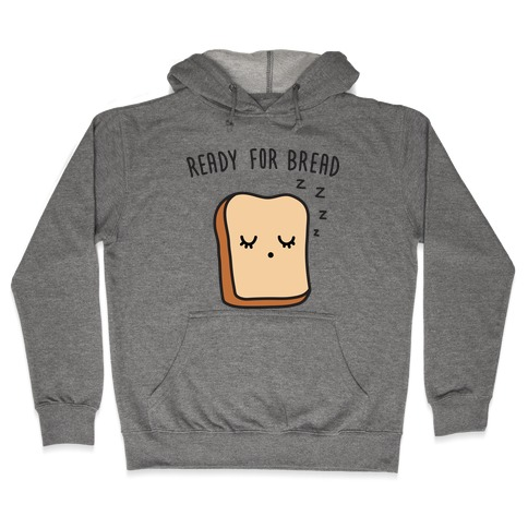 Ready For Bread Hooded Sweatshirt