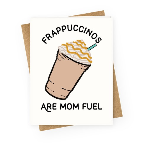 Frappuccinos are Mom Fuel Greeting Card