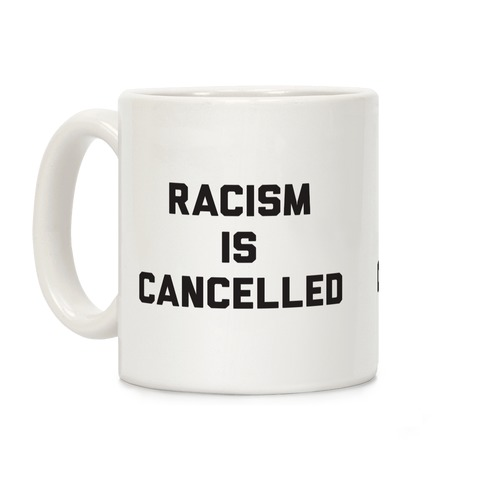 Racism Is Cancelled Coffee Mug