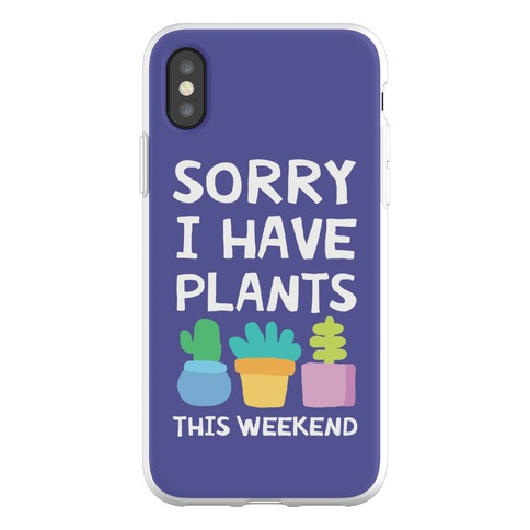Sorry I Have Plants This Weekend Phone Flexi-Case