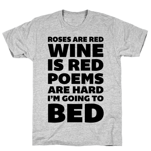 Roses Are Red Wine Is Red Poems Are Hard I'm Going To Bed Mens T-Shirt