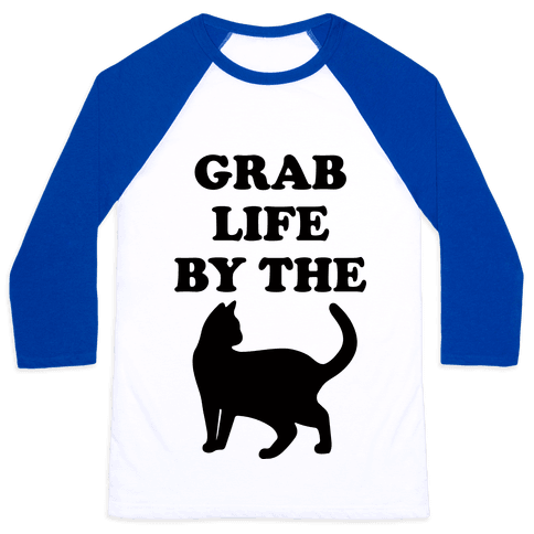 Grab Life By The Pussy Baseball Tee