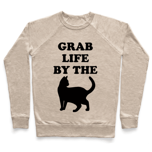 Grab Life By The Pussy Pullover