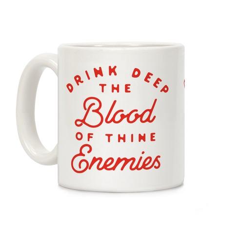 Drink Deep of the Blood of Thine Enemies Coffee Mug