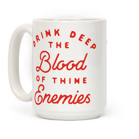 Drink Deep of the Blood of Thine Enemies Coffee Mug