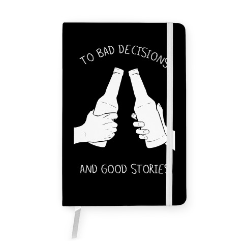 To Bad Decisions and Good Stories Notebook