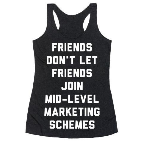Friends Don't Let Friends Join Mid-Level Marketing Schemes Racerback Tank Top