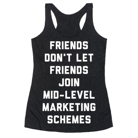 Friends Don't Let Friends Join Mid-Level Marketing Schemes Racerback Tank Top