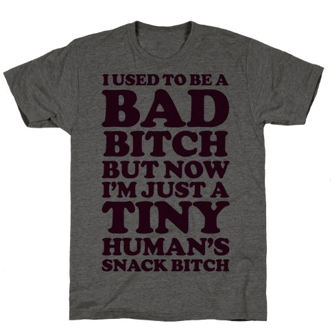 I Used To Be a Bad Bitch Snack Bitch T-Shirt
