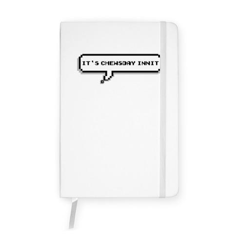 It's Chewsday Innit Notebook