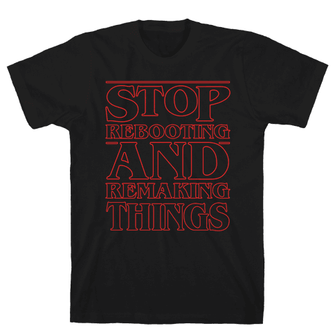 Stop Rebooting and Remaking Things Parody White Print Mens T-Shirt