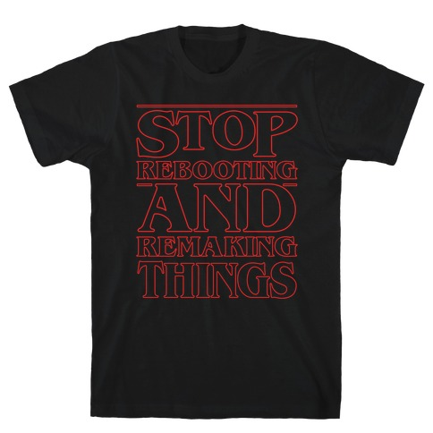 Stop Rebooting and Remaking Things Parody White Print T-Shirt