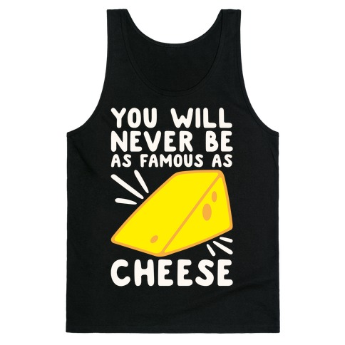 You Will Never Be As Famous As Cheese White Print Tank Top