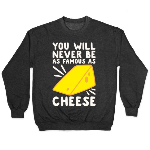 You Will Never Be As Famous As Cheese White Print Pullover