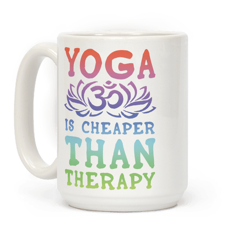 Yoga is Cheaper Than Therapy Coffee Mug