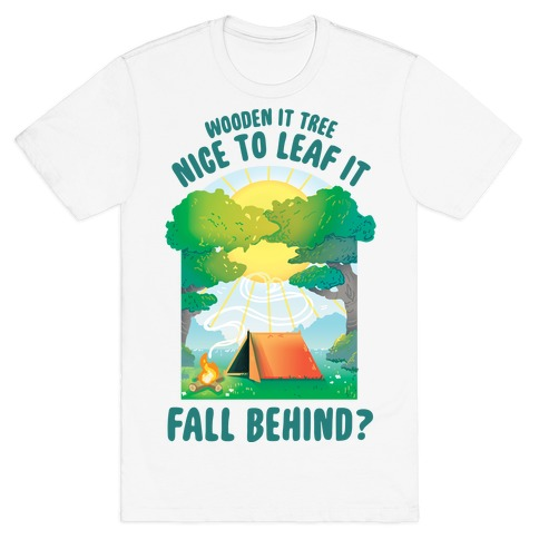 Wooden It Tree Nice Just To Leaf it Fall Behind? T-Shirt