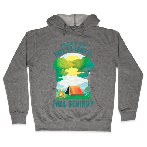 Wooden It Tree Nice Just To Leaf it Fall Behind? Hooded Sweatshirt