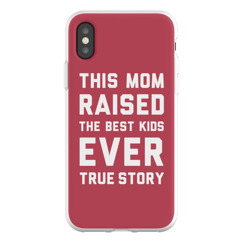 This Mom Raised The Best Kids Ever True Story Phone Flexi-Case