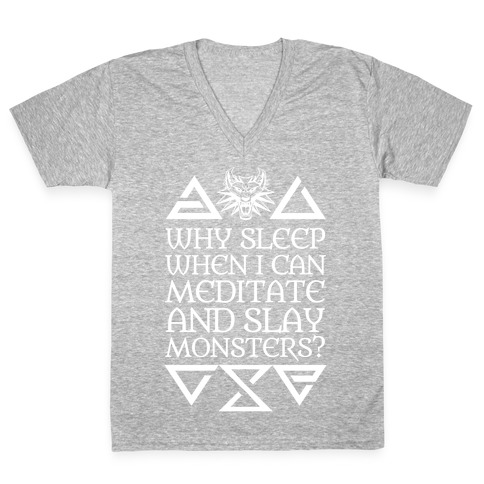 Why Sleep When I Can Meditate And Slay Monsters? V-Neck Tee Shirt