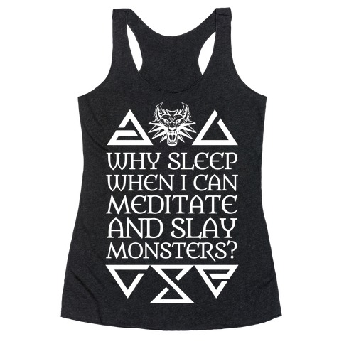Why Sleep When I Can Meditate And Slay Monsters? Racerback Tank Top