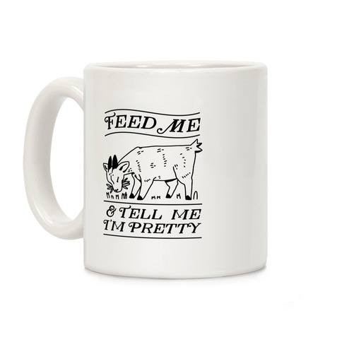 Feed Me & Tell Me I'm Pretty Goat Coffee Mug