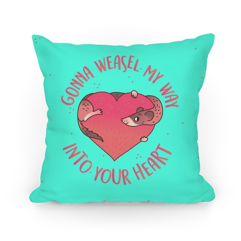 Gonna Weasel My Way Into Your Heart Pillow