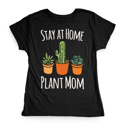 Stay At Home Plant Mom White Print Womens T-Shirt