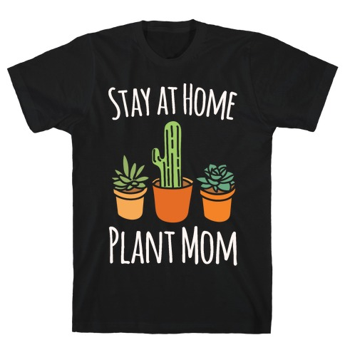Stay At Home Plant Mom White Print T-Shirt