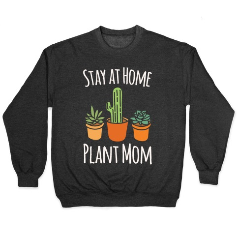Stay At Home Plant Mom White Print Pullover
