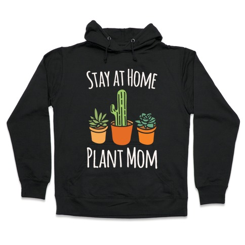 Stay At Home Plant Mom White Print Hooded Sweatshirt