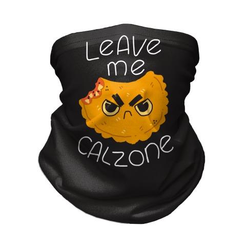 Leave Me Calzone Neck Gaiter