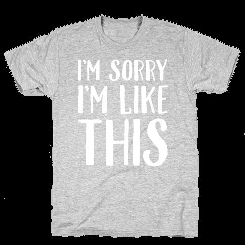 Sorry I'm Like This Mens T-Shirt