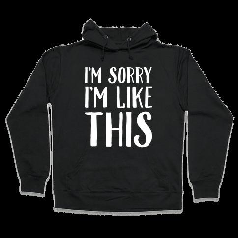 Sorry I'm Like This Hooded Sweatshirt