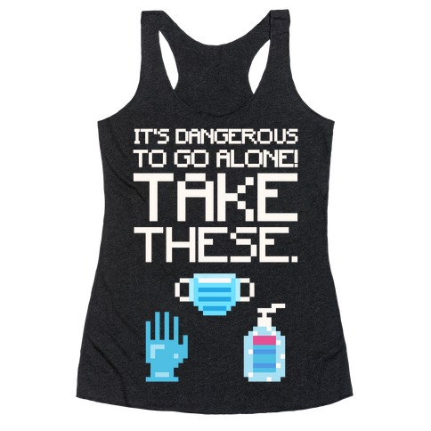 It's Dangerous To Go Alone Take These Social Distancing Parody White Print Racerback Tank Top