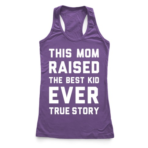 This Mom Raised The Best Kid Ever True Story Racerback Tank Top