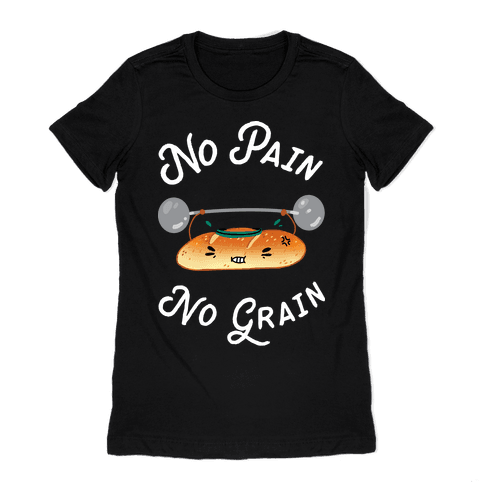 No Pain No Grain Womens T-Shirt