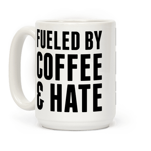 Fueled By Coffee & Hate 2