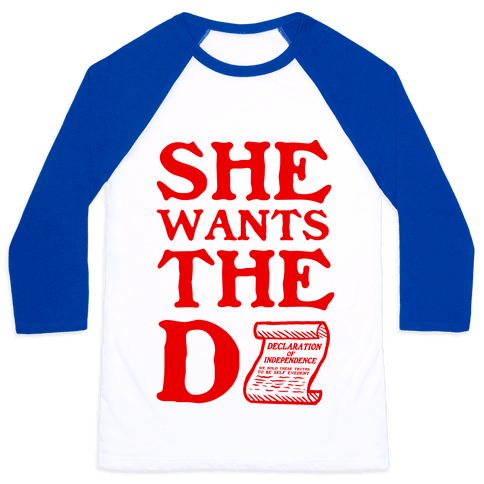 She Wants the D (Declaration of Independence) Baseball Tee